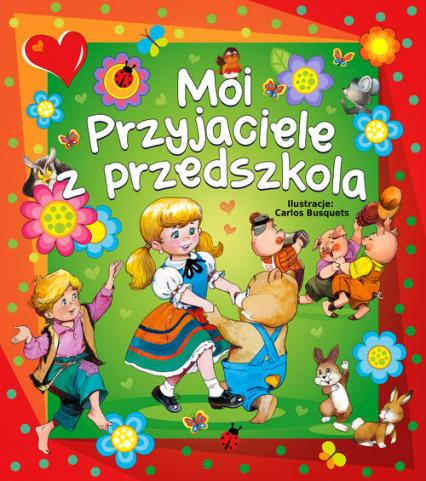 Moi przyjaciele z przedszkola - Beata Wojciechowska-Dudek | okładka