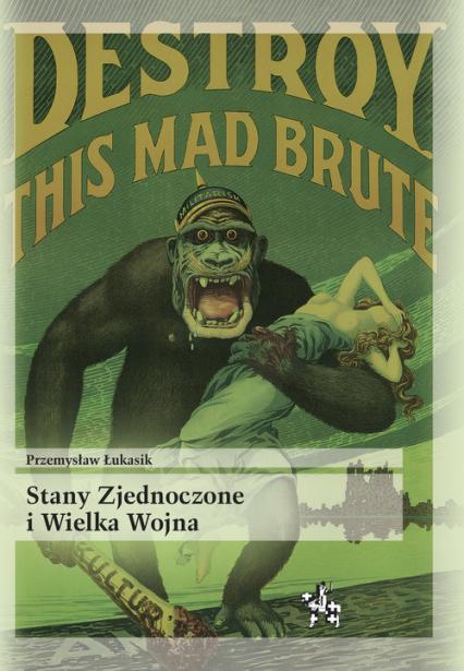 Stany Zjednoczone i Wielka Wojna - Przemysław Łukasik | okładka