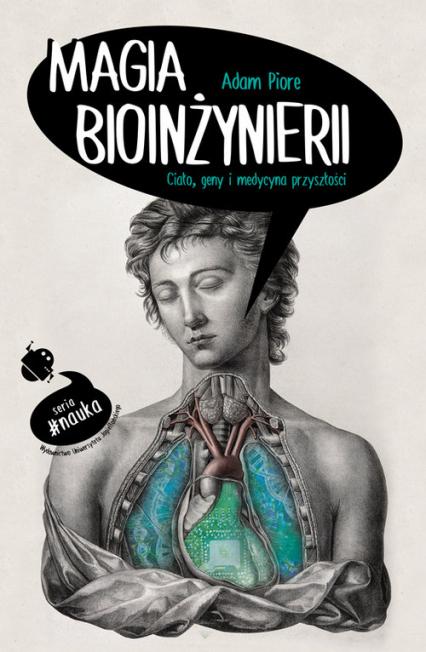 Magia bioinżynierii Ciało, geny i medycyna przyszłości - Adam Piore | okładka