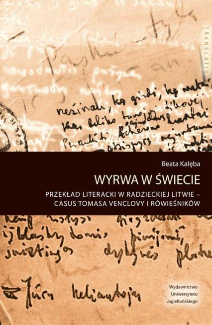 Wyrwa w świecie Przekład literacki w radzieckiej Litwie – casus Tomasa Venclovy i rówieśników - Beata Kalęba | okładka
