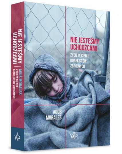 Nie jesteśmy uchodźcami Życie w cieniu konfliktów zbrojnych - Agus Morales | okładka