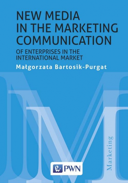 New media in the marketing communication of enterprises in the international market - Małgorzata Bartosik-Purgat | okładka