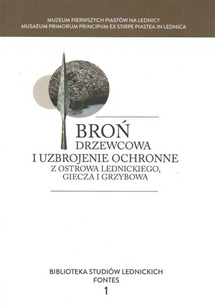Broń drzewcowa i uzbrojenie ochronne z Ostrowa Lednickiego, Giecza i Grzybowa -  | okładka