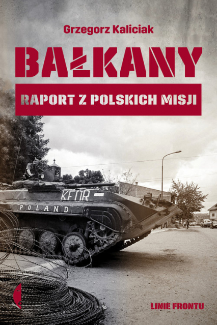 Bałkany Raport z polskich misji - Grzegorz Kaliciak | okładka