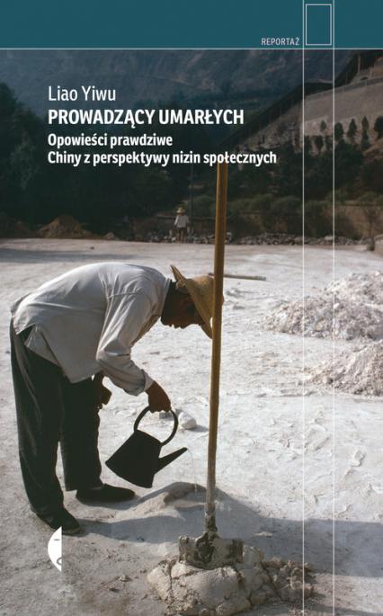 Prowadzący umarłych Opowieści prawdziwe. Chiny z perspektywy nizin społecznych - Yiwu Liao | okładka