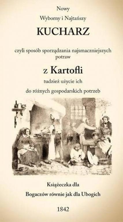 Nowy Wyborny i Najtańszy Kucharz czyli sposób sporządzania najsmaczniejszych potraw z Kartofli tudzi -  | okładka