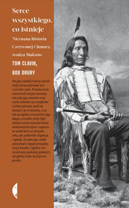 Serce wszystkiego co istnieje Nieznana historia Czerwonej Chmury, wodza Siuksów - Bob Drury, Tom Clavin | okładka