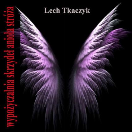 Wypożyczalnia skrzydeł anioła stróża - Lech Tkaczyk | okładka