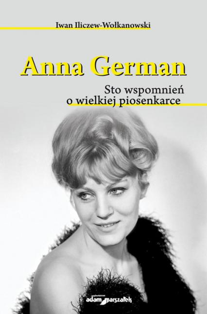 Anna German Sto wspomnień o wielkiej piosenkarce - Iwan Iliczew-Wołkanowski | okładka