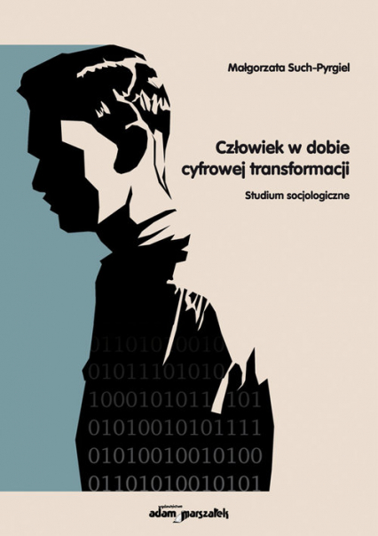 Człowiek w dobie cyfrowej transformacji Studium socjologiczne - Małgorzata Such-Pyrgiel | okładka
