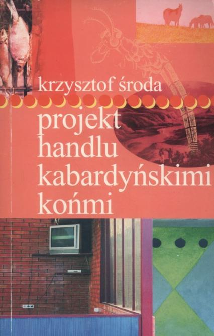 Projekt handlu kabardyńskimi końmi - Krzysztof Środa | okładka