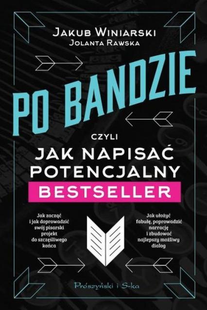 Po bandzie czyli jak napisać potencjalny bestseller - Winiarski Jakub, Rawska Jolanta   okładka