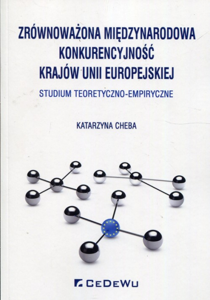 Zrównoważona międzynarodowa konkurencyjność krajów Unii Europejskiej Studium teoretyczno-empiryczne - Katarzyna Chleba   okładka