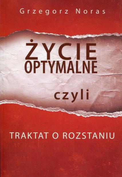 Życie optymalne czyli traktat o rozstaniu - Grzegorz Noras | okładka