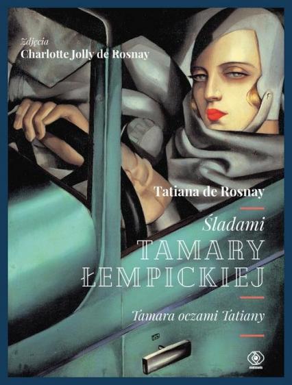 Śladami Tamary Łempickiej Tamara oczami Tatiany - de Rosnay Tatiana | okładka