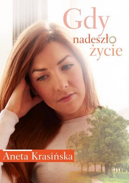 Gdy nadeszło życie - Aneta Krasińska | okładka