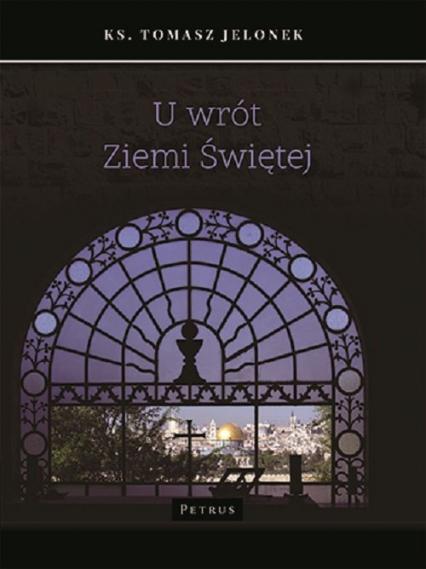 U wrót Ziemi Świętej - Tomasz Jelonek | okładka