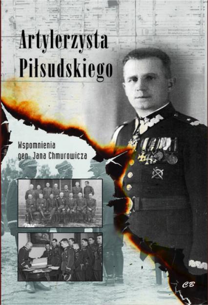Artylerzysta Piłsudskiego Wspomnienia gen. Jana Chmurowicza - Jan Chmurowicz | okładka