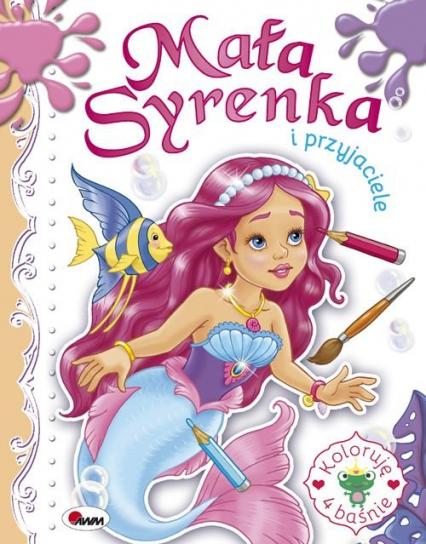 Mała Syrenka i przyjaciele Koloruję 4 baśnie - zbiorowa Praca | okładka