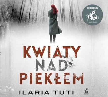 Kwiaty nad piekłem - Ilaria Tuti | okładka