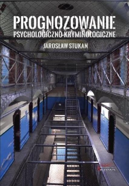 Prognozowanie psychologiczno-kryminologiczne - Jarosław Stukan | okładka