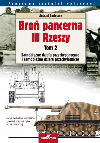 Broń pancerna III Rzeszy Tom 2 Samobieżne działa przeciwpancerne i samobieżne działa przeciwlotnicze - Andrzej Zasieczny | okładka