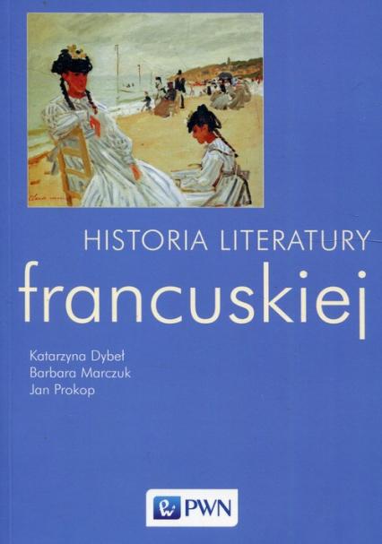 Historia literatury francuskiej - Dybeł Katarzyna, Marczuk Barbara, Prokop Jan | okładka