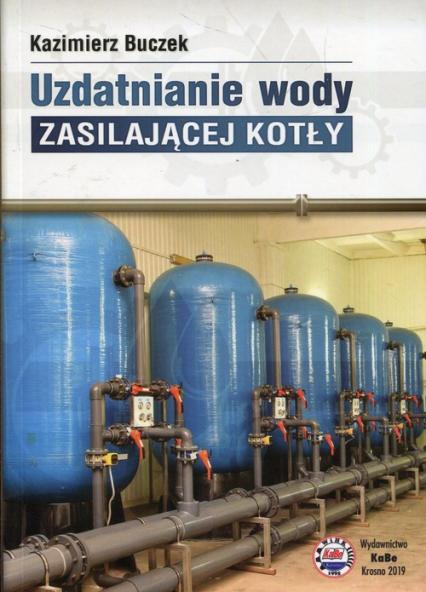 Uzdatnianie wody zasilającej kotły - Kazimierz Buczek | okładka
