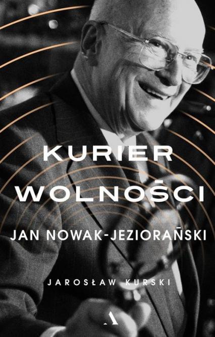 Kurier wolności Jan Nowak-Jeziorański - Jarosław Kurski | okładka