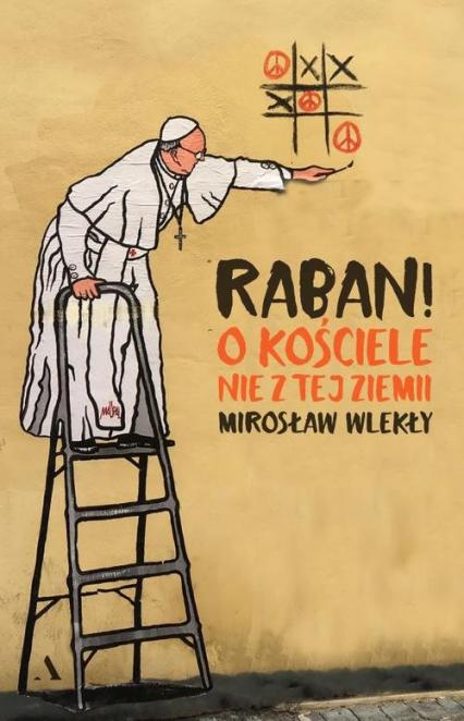 Raban! O kościele nie z tej ziemi - Mirosław Wlekły | okładka