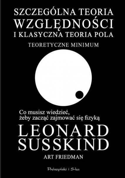 Szczególna teoria względności i klasyczna teoria pola Teoretyczne minimum - Friedman Art, Susskind Leonard | okładka