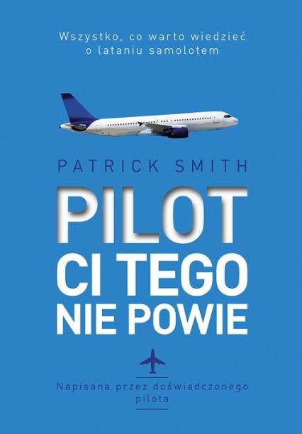 Pilot ci tego nie powie - Patrick Smith   okładka