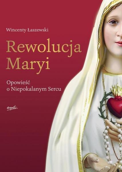 Rewolucja Maryi Opowieść o Niepokalanym Sercu - Wincenty Łaszewski | okładka