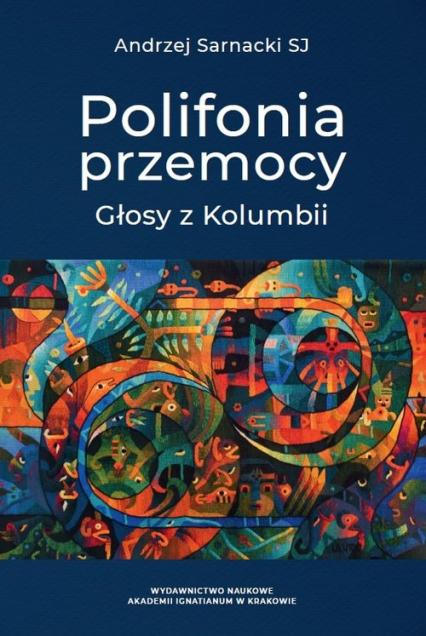 Polifonia przemocy Głosy z Kolumbii - Andrzej Sarnacki | okładka