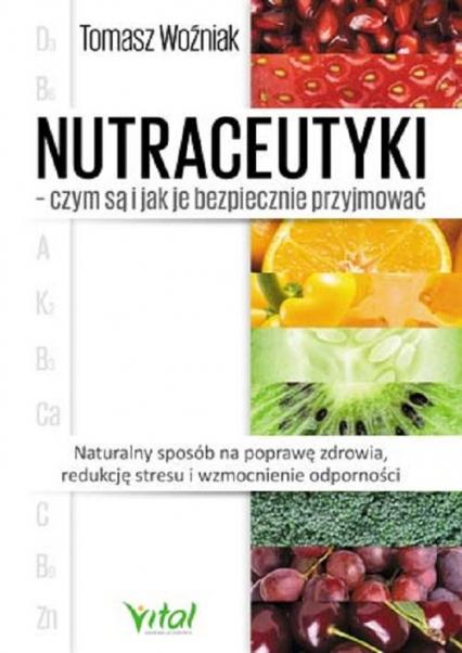 Nutraceutyki czym są i jak je bezpiecznie przyjmować - Tomasz Woźniak | okładka