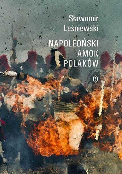 Napoleoński amok Polaków - Sławomir Leśniewski   okładka