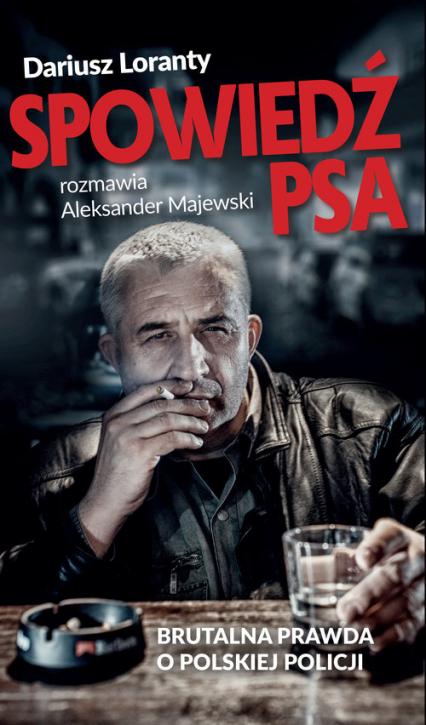 Spowiedź psa Brutalna prawda o polskiej policji - Loranty Dariusz, Majewski Aleksander | okładka