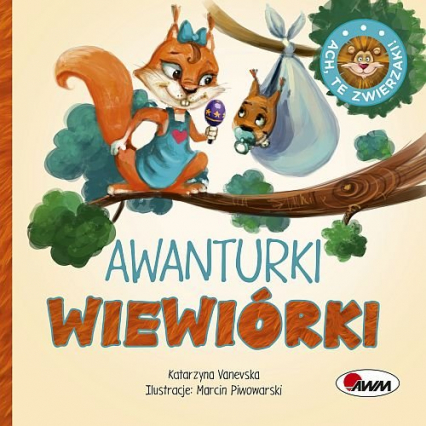 Ach, te zwierzaki! Awanturki wiewiórki - Katarzyna Vanevska | okładka