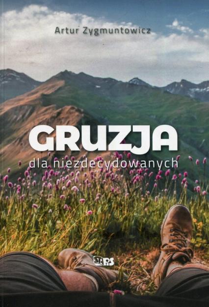 Gruzja dla niezdecydowanych - Artur Zygmuntowicz   okładka