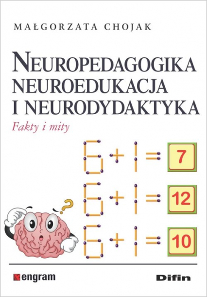 Neuropedagogika neuroedukacja i neurodydaktyka Fakty i mity - Małgorzata Chojak | okładka