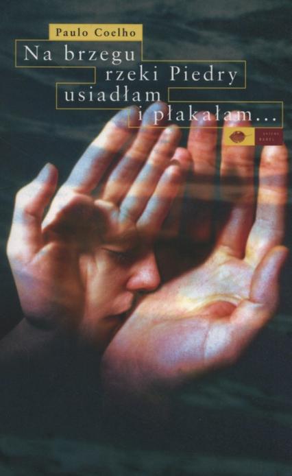 Na brzegu rzeki Piedry usiadłam i płakałam - Paulo Coelho | okładka