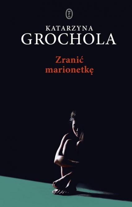 Zranić marionetkę - Katarzyna Grochola | okładka