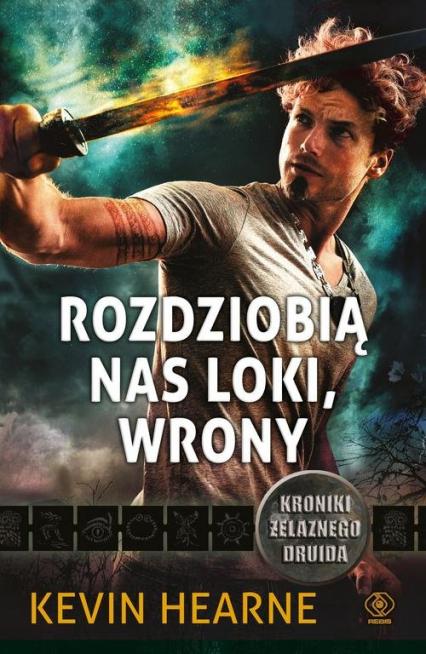 Kroniki Żelaznego Druida Tom 9 Rozdziobią nas Loki, wrony - Kevin Hearne | okładka
