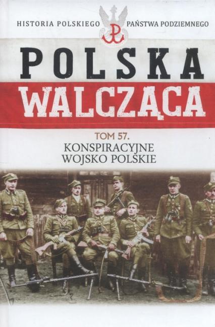 Polska Walcząca Tom 57 Konspiracyjne Wojsko Polskie -    okładka