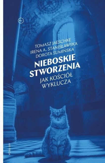 Nieboskie stworzenia Jak Kościół wyklucza - Sumińska Dorota, Jaeschke Tomasz, Stanisławska Irena | okładka