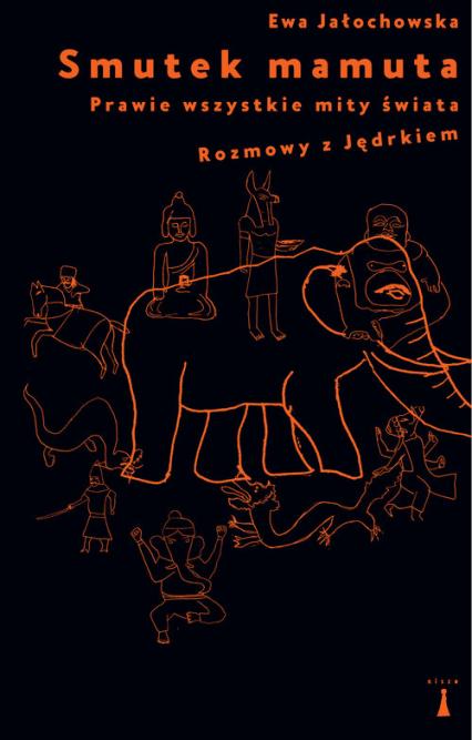 Smutek mamuta Prawie wszystkie mity świata Rozmowy z Jędrkiem - Ewa Jałochowska | okładka