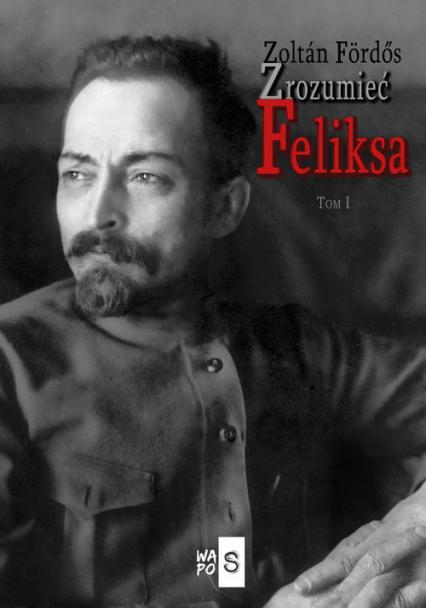 Zrozumieć Feliksa - Fördős Zoltán | okładka