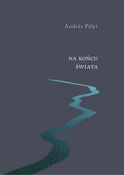 Na końcu świata Wybór opowiadań - Andras Palyi | okładka