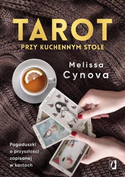 Tarot przy kuchennym stole. Pogaduszki o przyszłości zapisanej w kartach - Melissa Cynova | okładka