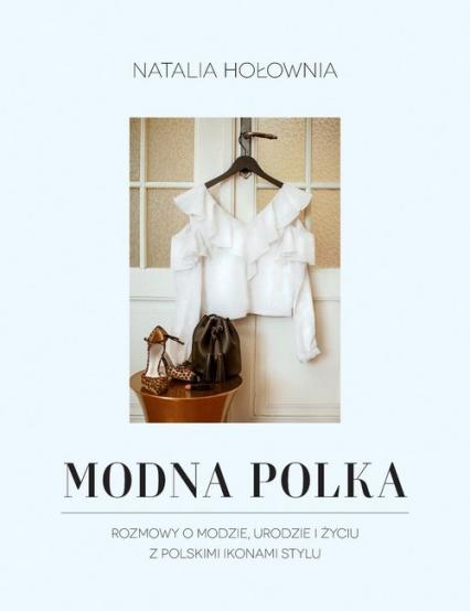 Modna Polka Rozmowy o modzie, urodzie i życiu z polskimi ikonami stylu - Natalia Hołownia | okładka